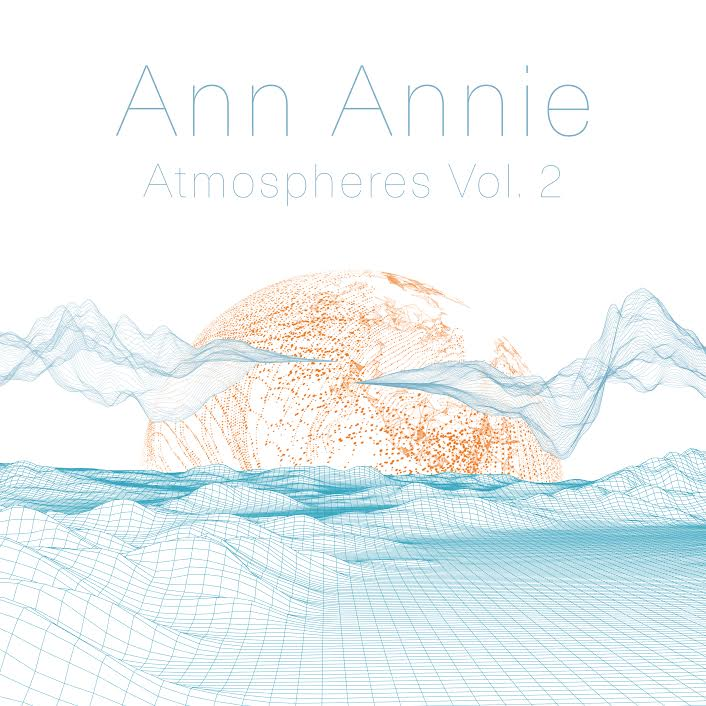 Review: Ann Annie's Atmospheres Vol. 2 is a Synthesis of Organic and Digital