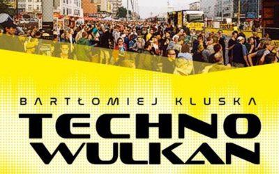 A New Book, Technowulkan – Freedom Parades In Łódź, Chronicles Polish Techno Parades